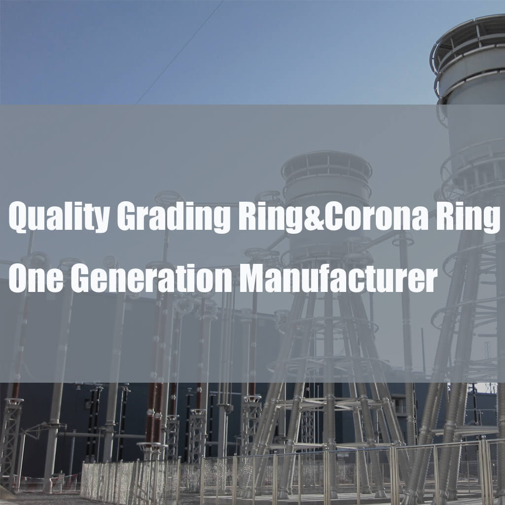 Quality Grading Ring And Corona Ring Manufacturer China