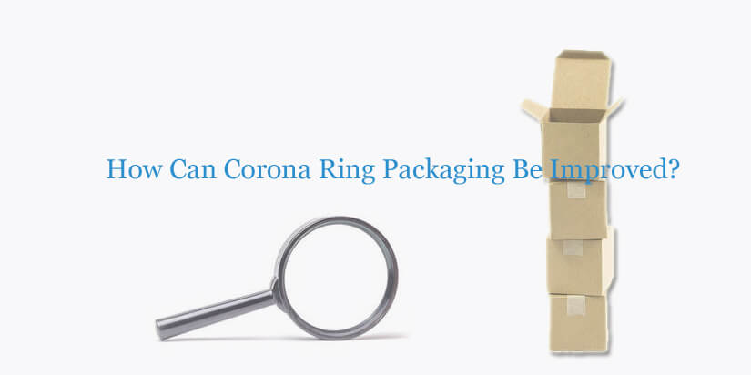 corona-ring-packaging-improvement