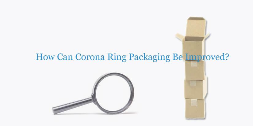 corona-ring-packaging-improvement