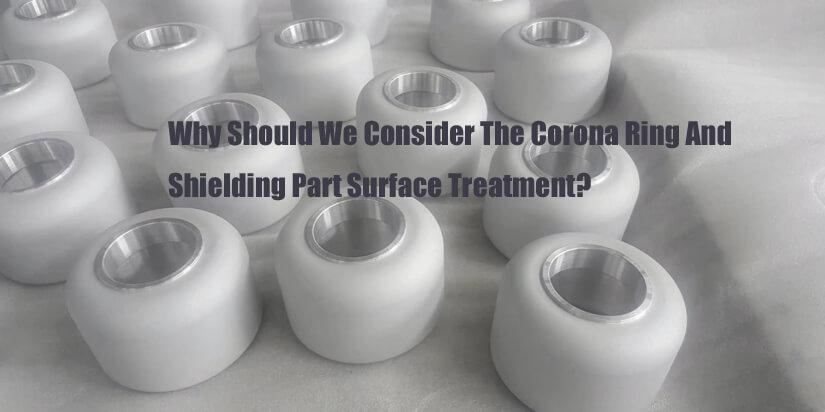 aluminum-corona-ring-and-shield-surface-treatment