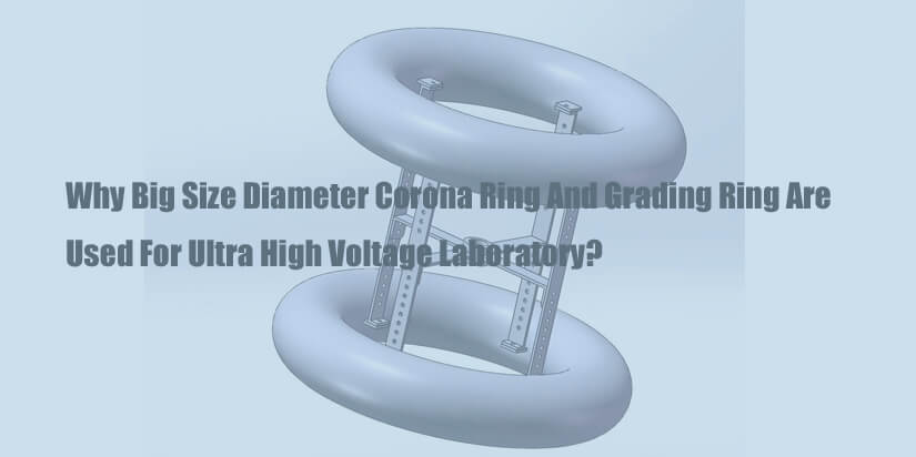 why-big-size-diameter-corona-ring-and-grading-ring-used-for-ultra-high-voltage-laboratory
